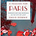 A Passion for Paris: Romanticism and Romance in the City of Light (       UNABRIDGED) by David Downie Narrated by Jean Brassard