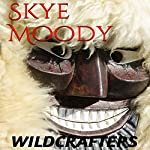 Wildcrafters   Skye K. Moody