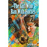 The Girl Who Ran With Horses ~ David Michael