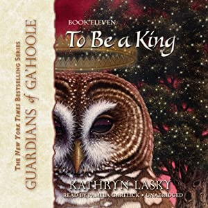 To Be a King: Guardians of Ga'Hoole, Book 11 | [Kathryn Lasky]