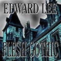 Flesh Gothic (       UNABRIDGED) by Edward Lee Narrated by Andy Mack