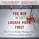 You Win in the Locker Room First: The 7 C's to Build a Winning Team in Business, Sports, and Life Hörbuch von Jon Gordon, Mike Smith Gesprochen von: Jon Gordon, Mike Smith