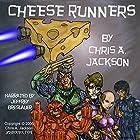 Cheese Runners: Cheese Runners Trilogy, Book 1 Hörbuch von Chris A. Jackson Gesprochen von: Jeffrey Breslauer