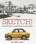 Sketch!: The Non-Artist's Guide to In...