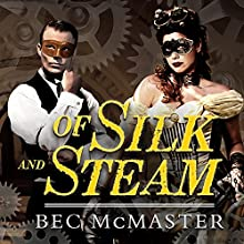 Of Silk and Steam: London Steampunk Series #5 Audiobook by Bec McMaster Narrated by Alison Larkin