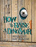 img - for How to Raise a Dinosaur book / textbook / text book