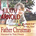 Father Christmas: The Daddy School, Book 2 Audiobook by Judith Arnold Narrated by Tom Dheere
