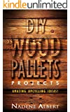 DIY. DIY Wood Pallets Projects: Amazing Upcycling Ideas For Your Home!: (DIY projects, DIY household hacks, DIY projects for your home and everyday life)