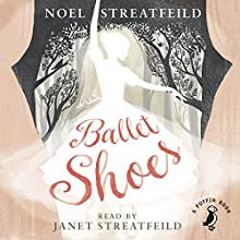 Ballet Shoes: A Story of Three Children on the Stage Audiobook by Noel Streatfeild Narrated by Janet Streatfeild