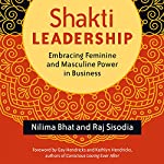 Shakti Leadership: Embracing Feminine and Masculine Power in Business | Nilima Bhat,Raj Sisodia