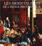Les Orientalistes de l'Ecole Britannique, Vol. 9 (Les Orientalistes) (French Edition) (2867700493) by Ackerman, Gerald