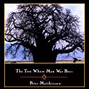 The Tree Where Man Was Born (       UNABRIDGED) by Peter Matthiessen Narrated by Dion Graham
