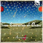Four Centuries of Chant. Anonymous 4