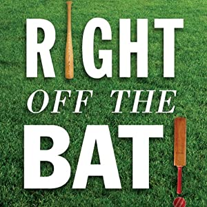 Right Off the Bat: Baseball, Cricket, Literature, and Life | [Martin Rowe, Evander Lomke]