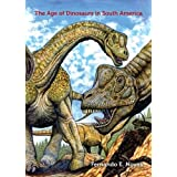 The Age of Dinosaurs in South America (Life of the Past)by Fernando E. Novas