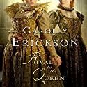 Rival to the Queen (       UNABRIDGED) by Carolly Erickson Narrated by Susan Lyons