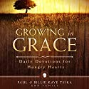 Growing in Grace: Daily Devotions for Hungry Hearts Audiobook by Paul Tsika, Billie Kaye Tsika Narrated by Andrew DeMario