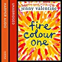 Fire Colour One Audiobook by Jenny Valentine Narrated by Lucy Middleweek