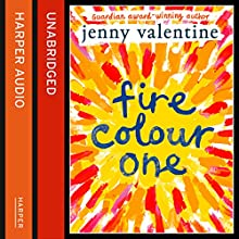 Fire Colour One (       UNABRIDGED) by Jenny Valentine Narrated by Lucy Middleweek