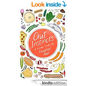 Gut Instincts: Dispatches from the Wide Open Space Between Sickness and Health (Kindle Single)