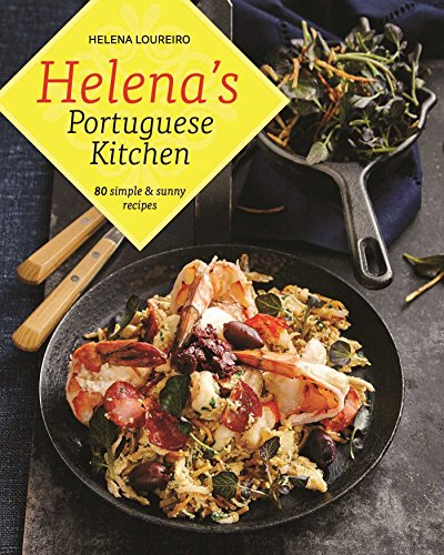 Helena's Portuguese Kitchen: 80 Simple & Sunny Recipes by Helena Loureiro