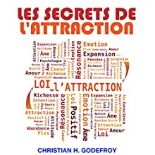 Les secrets de l'attraction | Livre audio Auteur(s) : Christian H. Godefroy Narrateur(s) : Christian H. Godefroy