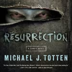 Resurrection: A Zombie Novel   Michael J. Totten