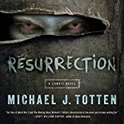 Resurrection: A Zombie Novel | [Michael J. Totten]