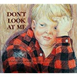 Don't Look at Me: A Child's Book about Feeling Different (Hurts of Childhood Series)