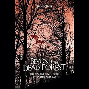 Beyond the Dead Forest: The Bizarre Adventures of Carter and Kat | [Steve Groll]