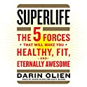 SuperLife: The 5 Forces That Will Make You Healthy, Fit, and Eternally Awesome (       UNABRIDGED) by Darin Olien Narrated by Darin Olien, Matt Burns