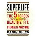 SuperLife: The 5 Forces That Will Make You Healthy, Fit, and Eternally Awesome | Darin Olien