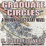 Graduate Circles: A Women's Epistolary Novel   R. Barri Flowers