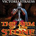 The Arm of the Stone (       UNABRIDGED) by Victoria Strauss Narrated by Michael McConnohie