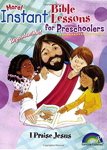More Instant Bible Lessons for Preschoolers: I Praise Jesus