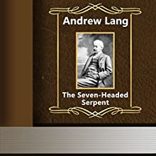 The Seven Headed Serpent (       UNABRIDGED) by Andrew Lang Narrated by Anastasia Bertollo