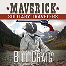 Maverick: Solitary Travelers: Maverick, Book 1 (       UNABRIDGED) by Bill Craig Narrated by Brit Whittle