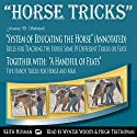 Horse Tricks, in 2 Parts and Featuring Dr. Sutherland's System of Educating the Horse Audiobook by G.H. Sutherland MD, Keith Hosman Narrated by Wyntner Woody, Hugh Trethowyn