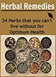 Herbal Remedies: 24 Herbs that You Cant Live Without for Optimum Health: (Herbal remedies, natural cures, herbs, heal yourself)