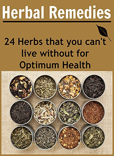 Herbal Remedies: 24 Herbs that You Can't Live Without for Optimum Health: (Herbal remedies, natural cures, herbs, heal yourself) by Dr. Marlena T. Lamai