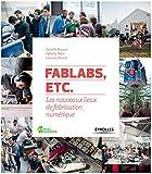 FabLabs, etc.: Les nouveaux lieux de fabrication num�rique