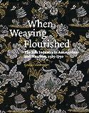Sjoukje Colenbrander When Weaving Flourished: the Silk Industry in Amsterdam & Haarlem 1585-1750 (Dave Aronson Prijs (1))