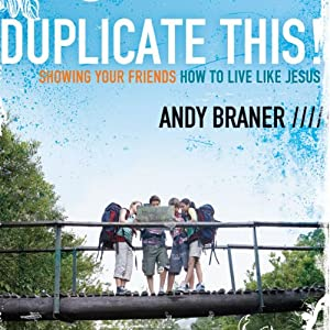 Duplicate This!: Showing Your Friends How to Live Like Jesus | [Andy Braner]