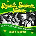 Dynastic, Bombastic, Fantastic: Reggie, Rollie, Catfish, and Charlie Finley's Swingin' A's Audiobook by Jason Turbow Narrated by Jason Turbow