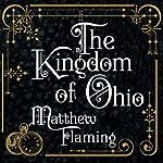The Kingdom of Ohio: A Novel | Matthew Flaming