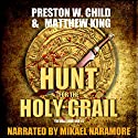 The Hunt for the Holy Grail: The Relic Hunters Book 1 Audiobook by P.W. Child, Matthew King Narrated by Mikael Naramore
