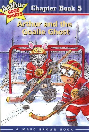 Arthur and the Goalie Ghost: Arthur Good Sports Chapter Book 5 (Marc Brown Arthur Good Sports Chapter Books)