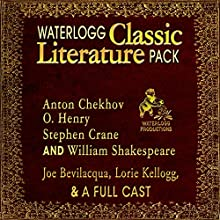 Waterlogg Classic Literature Pack: Anton Chekhov, O. Henry, Stephen Crane, and William Shakespeare (       UNABRIDGED) by William Shakespeare, Anton Chekhov, Stephen Crane, O. Henry Narrated by Lorie Kellogg