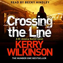 Crossing the Line (       UNABRIDGED) by Kerry Wilkinson Narrated by Becky Hindley
