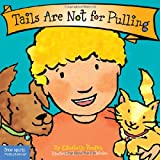 img - for Tails Are Not for Pulling (Board Book) (Best Behavior Series) book / textbook / text book